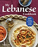 My Lebanese Cookbook: 80+ Fami...
