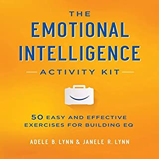 The Emotional Intelligence Activity Kit     50 Easy and Effective Exercises for Building EQ              By:                                                                                                                                 Adele B. Lynn,                                                                                        Janele R. Lynn                               Narrated by:                                                                                                                                 Karen Saltus                      Length: 7 hrs and 5 mins     1 rating     Overall 5.0