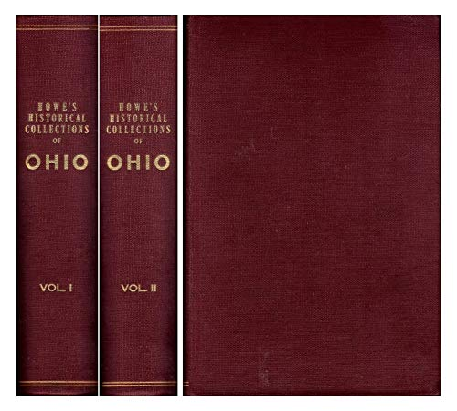 Howe's Historical Collections of Ohio in Two Volumes: An Encyclopedia of the State