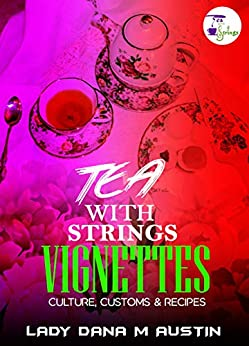 Tea With Strings Vignettes: Culture, Customs & Recipes by [Dana Austin]