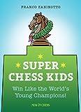 Super Chess Kids: Win Like The World's Young Champions-Zaninotto, Franco