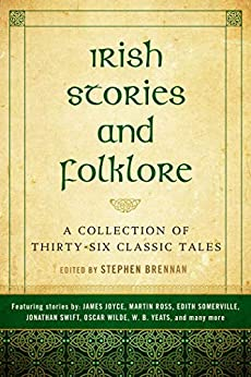 Irish Stories and Folklore: A Collection of Thirty-Six Classic Tales by [Stephen Brennan]