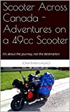 Scooter Across Canada - Adventures on a 49cc Scooter: It's about the journey, not the destination (English Edition)