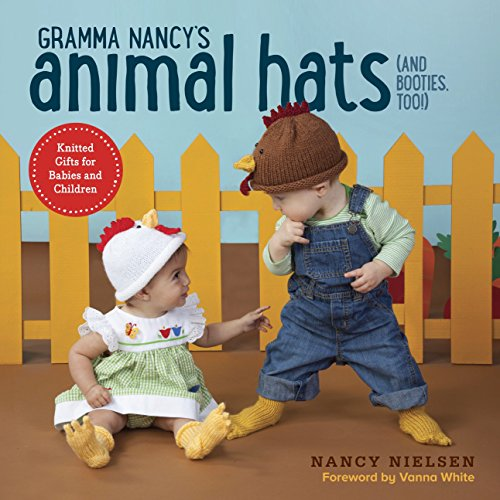 Gramma Nancy's Animal Hats (and Booties, Too!): Knitted Gifts for Babies and...