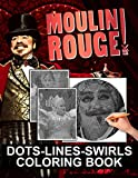 Moulin Rouge Dots Lines Swirls Coloring Book: Moulin Rouge Unofficial High Quality Dots-Lines-Swirls Activity Books For Kids And Adults Perfect Gift Birthday Or Holidays