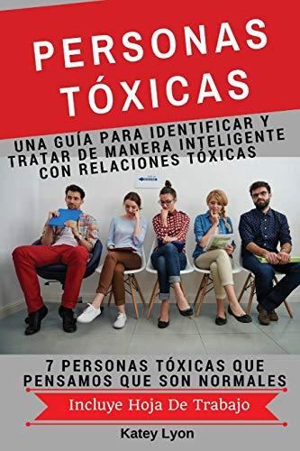 Personas Toxicas: Una Guía para Identificar Y Tratar De Manera Inteligente Con Relaciones Tóxicas: 7 Personas Tóxicas Que Pensamos Que Son Normales