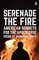 Serenade the Fire: American Sonnets for the Apocalypse