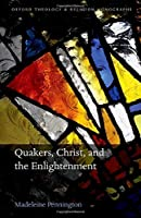 Quakers, Christ, and the Enlightenment (Oxford Theology and Religion Monographs)