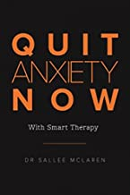 Quit Anxiety Now: With Smart Therapy