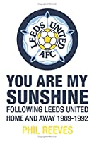 You Are My Sunshine: Following Leeds United Home and Away 1989-1992