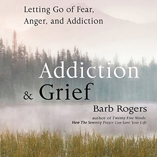 Addiction & Grief: Letting Go of Fear, Anger, and Addiction audiobook cover art