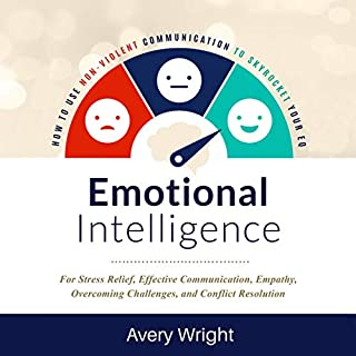 Emotional Intelligence: How to Use Nonviolent Communication to Skyrocket Your EQ     For Stress Relief, Effective Communication, Empathy, Overcoming Challenges, and Conflict Resolution              By:                                                                                                                                 Avery Wright                               Narrated by:                                                                                                                                 Michael W. Rahhal                      Length: 5 hrs and 5 mins     26 ratings     Overall 4.9