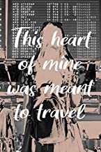 This heart of mine was meant to travel: Journal travel notebook with awesome quote cover