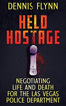 [Dennis Flynn]のHeld Hostage: Negotiating Life and Death for the Las Vegas Police Department (English Edition)