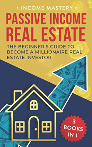 Real Estate Investing Books! - Passive Income Real Estate: 3 Books in 1: The Beginner's Guide to Become a Millionaire Real Estate Investor