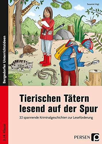 Tierischen Tätern lesend auf der Spur: 22 spannende Kriminalgeschichten zur Leseförderung (3. und 4. Klasse)