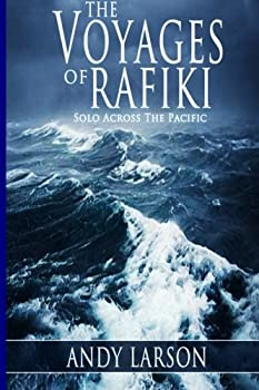 The Voyages of Rafiki: Solo Across the Pacific 1484095545 Book Cover