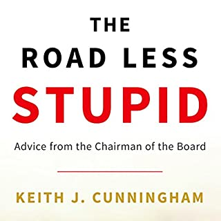 The Road Less Stupid                   By:                                                                                                                                 Keith J. Cunningham                               Narrated by:                                                                                                                                 Keith J. Cunningham                      Length: 11 hrs and 32 mins     249 ratings     Overall 4.6