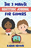 The 3 Minute Gratitude Journal for Gamers: A cute gratitude journal for boys and girls alike, with a...