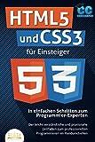 HTML5 und CSS3 für Einsteiger - In einfachen Schritten zum Programmier-Experten: Der leicht verständliche und praxisnahe Leitfaden zum professionellen Programmieren im Handumdrehen