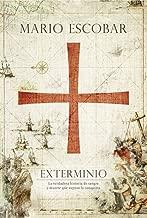 Exterminio: La verdadera historia de sangre y muerte que supuso la conquista (Spanish Edition)