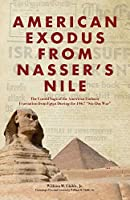 American Exodus from Nasser's Nile: The Untold Saga of the American Embassy Evacuation from Egypt During the 1967 Six-Day War