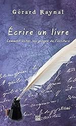 Écrire un livre, comment éviter les pièges de l'écriture de Gérard Raynal