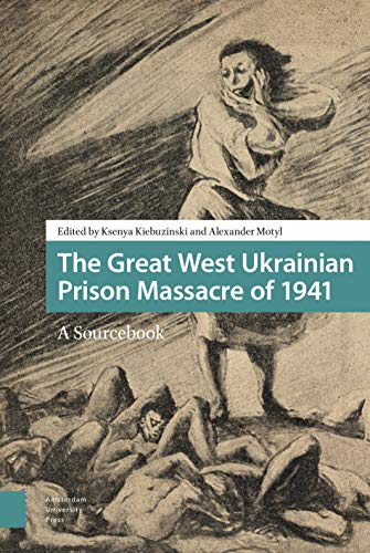 Motyl, A: Great West Ukrainian Prison Massacre of 1941: a sourcebook