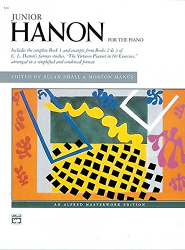 Junior Hanon: For the piano: The Virtuoso Pianist in 60 Exercises Arranged in a Simplified and Condensed Format (Alfred Masterwork Edition)
