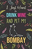 I Just Want To Drink Wine And Pet My Bombay: Diary / Notebook / Journal, Creative Quotes & Cute Animals - Book Gift Set For Adults 6x9' 120 Pages (Pets Notebook)