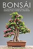 BONSÁI: Una Guía Esencial y Completa Para el Cultivo,...