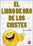 LIBRO DE ORO DE LOS CHISTES, EL. Los mejores y más divertidos chistes e historias