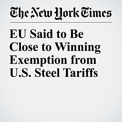EU Said to Be Close to Winning Exemption from U.S. Steel Tariffs copertina