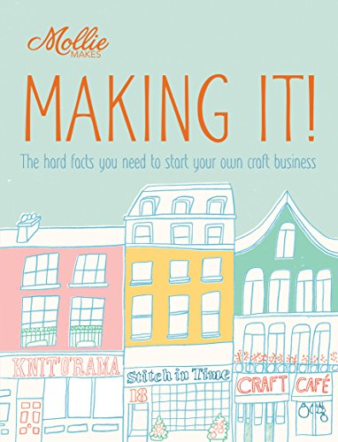 Mollie Makes: Making It!: The hard facts you need to start your own business (English Edition)