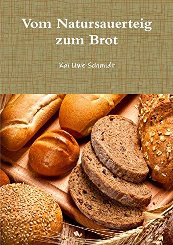Vom Natursauerteig zum Brot (German Edition)