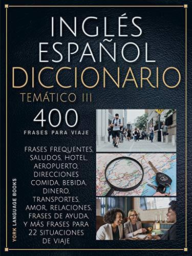 Inglés Español Diccionario Temático Iii 400 Frases Esenciales En Inglés Conversacional Para Viajeros Spanish Edition Ebook York Language Books Amazon In Kindle Store