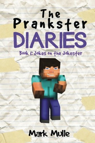 The Prankster Diaries (Book 1): Jokes on the Jokester (An Unofficial Minecraft Book for Kids Ages 9 - 12 (Preteen) (Volume 1)