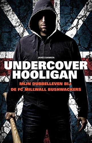 Undercover Hooligan: mijn dubbelleven bij de Millwall bushwackers (True crime) (Dutch Edition)