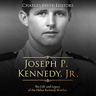 Joseph P. Kennedy, Jr.: The Life and Legacy of the Eldest Kennedy Brother cover art