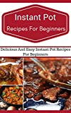 Instant Pot Recipes For Beginners: Easy And Delicious Instant Pot Recipes For Beginners (Electric Pressure Cooker Recipes)