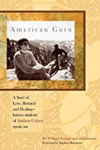 American Guru: A Story of Love, Betrayal and Healing-former students of Andrew Cohen speak out by William Yenner (2009-08-11)