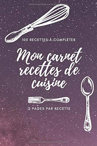 MON CARNET RECETTES DE CUISINE: 100 recettes à compléter || 2 pages par recette || 15,24 x 22,86 cm || couleur violet étoile