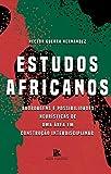 Estudos africanos: abordagens e possibilidades heurísticas de uma área em construção interdisciplinar (Portuguese Edition)