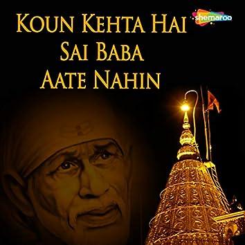 Koun Kehta Hai Sai Baba Aate Nahin