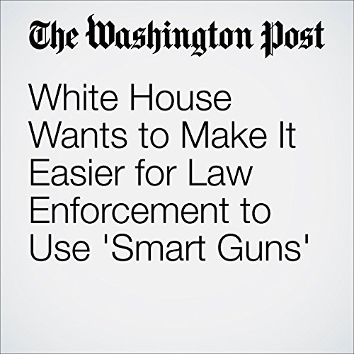 White House Wants to Make It Easier for Law Enforcement to Use 'Smart Guns' audiobook cover art