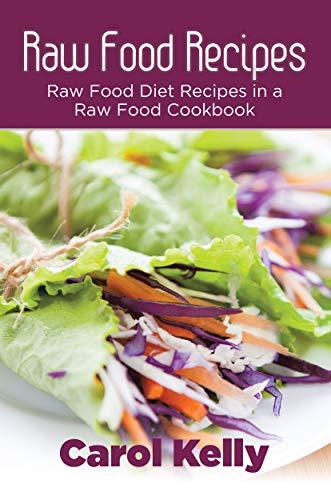 Raw Food Recipes: Raw Food Diet Recipes in a Raw Food Cookbook (English Edition) eBook: Kelly, Carol: Amazon.es: Tienda Kindle