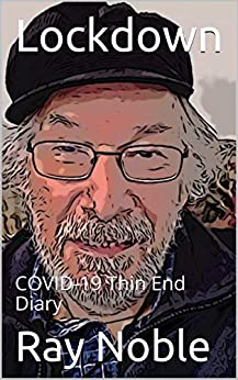 Lockdown : COVID-19 Thin End Diary (The Thin End Book 1) by [Ray  Noble]