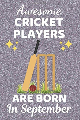 Awesome Cricket Players Are Born In September: Cricket gifts. This Cricket Notebook. Cricket Journal is 6x9in with 110+ lined ruled pages, great for ... Kids. Cricket Player Gifts. Cricket Presents.