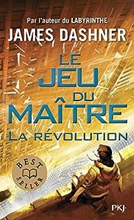 Le jeu du maître, tome 2 : la révolution par James Dashner