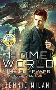 Home World: An Aliya War Story (The Aliya War Universe Book 1)